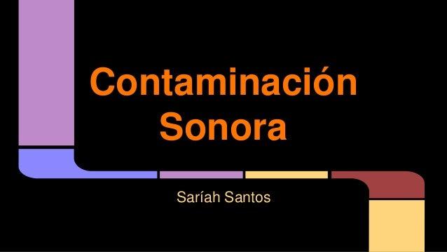 Contaminación Sonora Saríah Santos