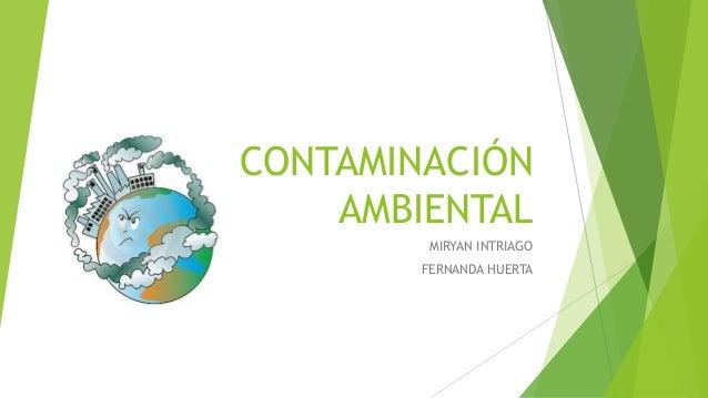 CONTAMINACIÓN AMBIENTAL MIRYAN INTRIAGO FERNANDA HUERTA
