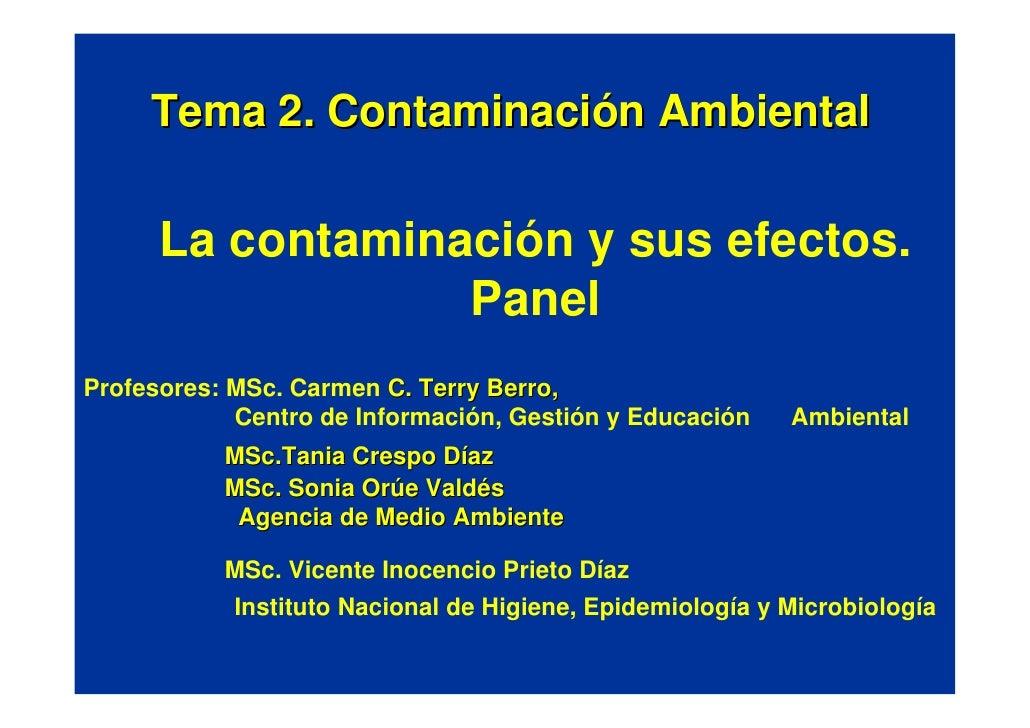 Tema 2. Contaminación Ambiental        La contaminación y sus efectos.                   Panel Profesores: MSc. Carmen C. ...