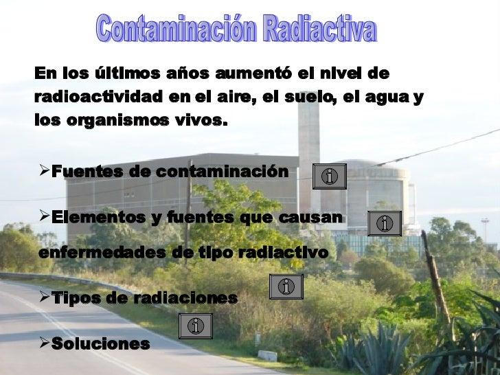 En los últimos años aumentó el nivel de radioactividad en el aire, el suelo, el agua y los organismos vivos. Contaminación...