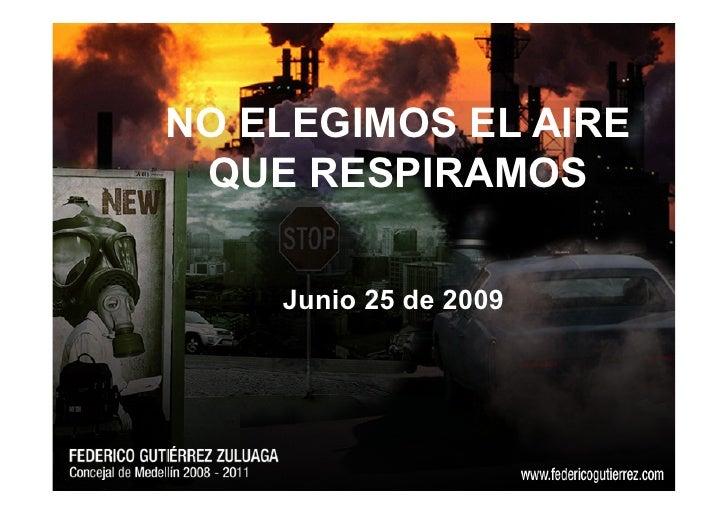 NO ELEGIMOS EL AIRE  QUE RESPIRAMOS      Junio 25 de 2009