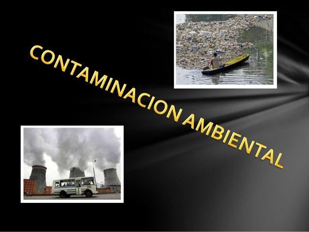 Se denomina contaminación ambiental a la presencia enel ambiente de cualquier agente (físico, químico obiológico) o bien d...