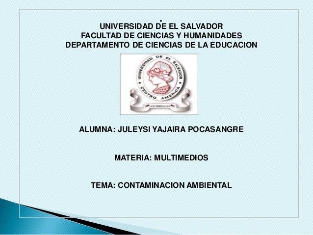 .  UNIVERSIDAD DE EL SALVADOR FACULTAD DE CIENCIAS Y HUMANIDADES DEPARTAMENTO DE CIENCIAS DE LA EDUCACION  ALUMNA: JULEYSI...