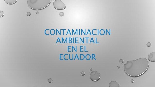 CONTAMINACION AMBIENTAL EN EL ECUADOR