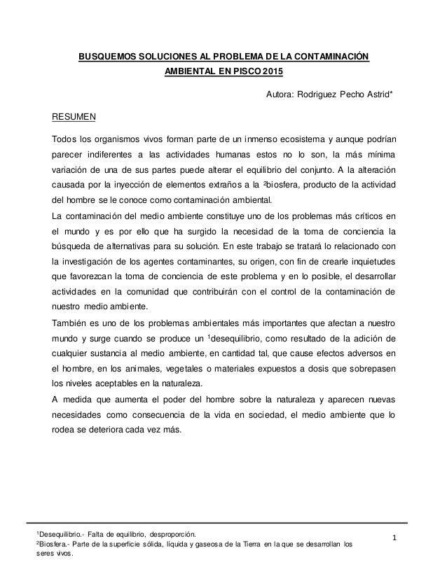 1 BUSQUEMOS SOLUCIONES AL PROBLEMA DE LA CONTAMINACIÓN AMBIENTAL EN PISCO 2015 Autora: Rodriguez Pecho Astrid* RESUMEN Tod...