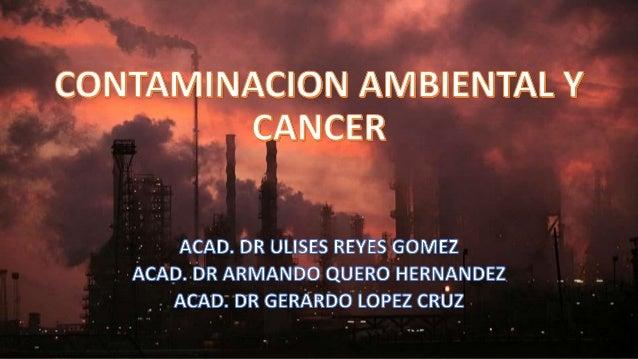 CONTAMINACION AMBIENTAL Y CÁNCER El aire que respiramos está lleno de sustancias que provocan cáncer y debería ser calific...