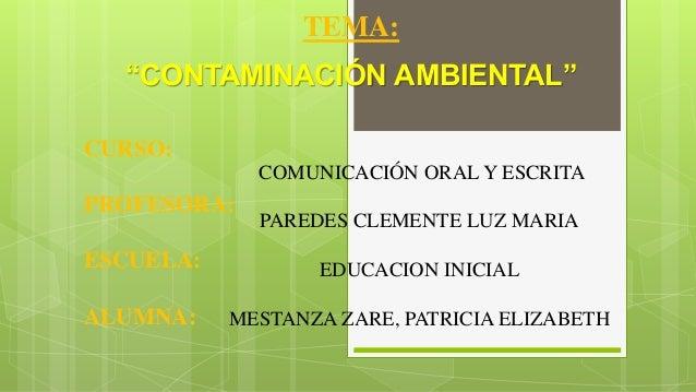 CURSO: PROFESORA: ESCUELA: ALUMNA: COMUNICACIÓN ORAL Y ESCRITA PAREDES CLEMENTE LUZ MARIA EDUCACION INICIAL MESTANZA ZARE,...
