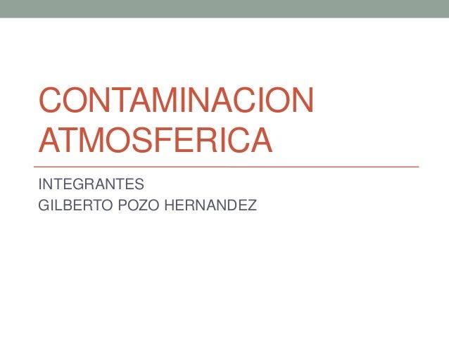 CONTAMINACIONATMOSFERICAINTEGRANTESGILBERTO POZO HERNANDEZ