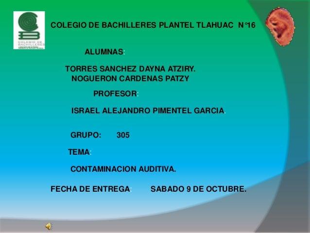 COLEGIO DE BACHILLERES PLANTEL TLAHUAC N°16 TORRES SANCHEZ DAYNA ATZIRY. NOGUERON CARDENAS PATZY ALUMNAS: PROFESOR: ISRAEL...