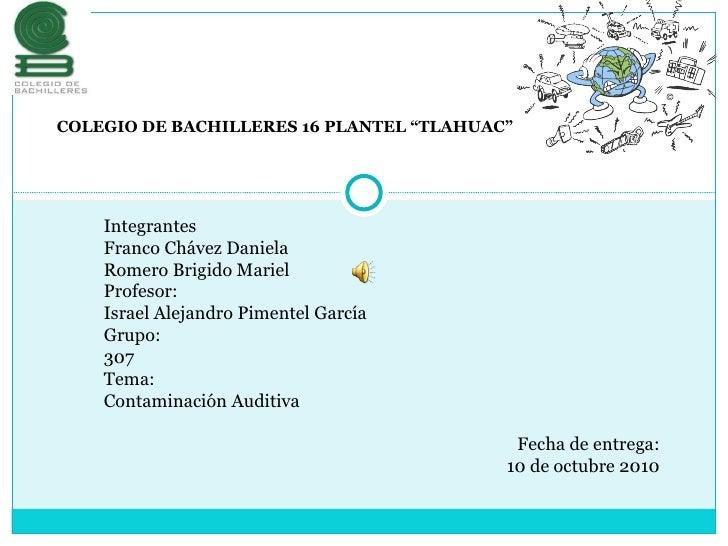 """COLEGIO DE BACHILLERES 16 PLANTEL """"TLAHUAC""""  Integrantes Franco Chávez Daniela Romero Brigido Mariel  Profesor:  Israel Al..."""