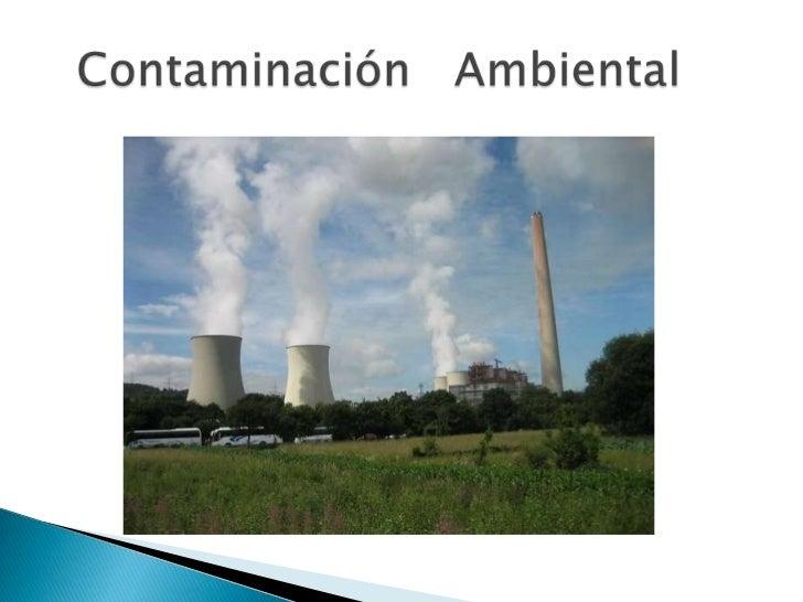 Es la presencia en la atmósfera de sustancias en unacantidad que implique molestias o riesgo para lasalud de las personas ...