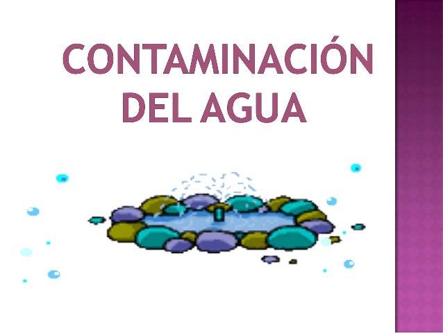 El agua es considerada como contaminada cuando sus características naturales (físicas y químicas) están alteradas de tal m...