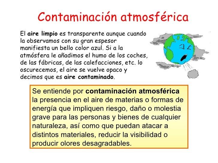 Contaminación atmosférica El  aire limpio  es transparente aunque cuando la observamos con su gran espesor manifiesta un b...