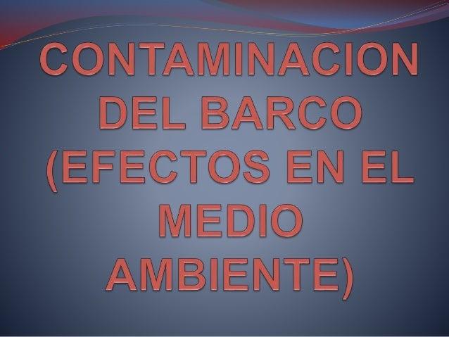 ¿CUANTO CONTAMINAN LOS BARCOS? Según la investigación, un un barco es capaz de contaminar tanto como 50 millones de automó...