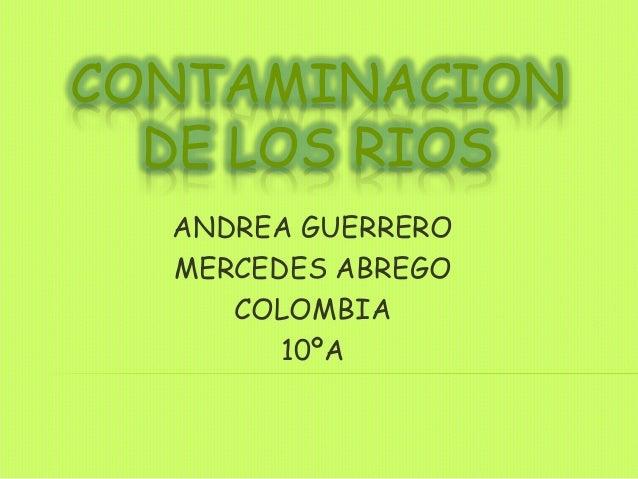 CONTAMINACION DE LOS RIOS ANDREA GUERRERO MERCEDES ABREGO COLOMBIA 10ºA