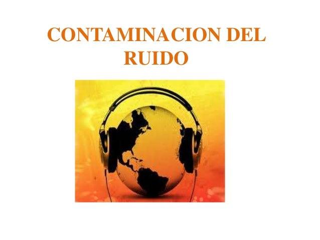 CONTAMINACION DEL     RUIDO
