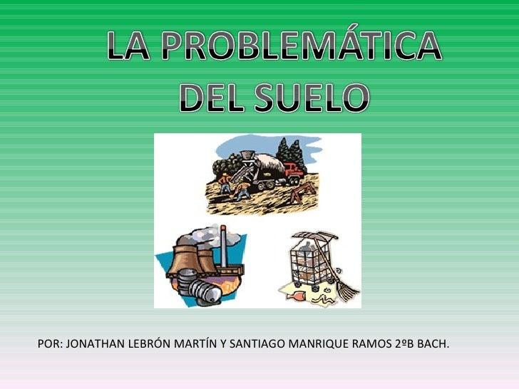 POR: JONATHAN LEBRÓN MARTÍN Y SANTIAGO MANRIQUE RAMOS 2ºB BACH.