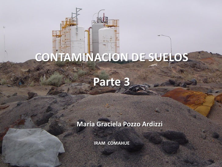 CONTAMINACION DE SUELOS            Parte 3         María Graciela Pozzo Ardizzi             IRAM COMAHUE