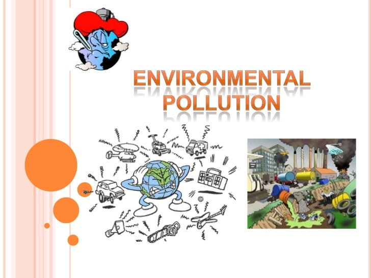  Pollution   of the environment     It is one of the biggest problems forwhich the world is going today. Air,water, flora...