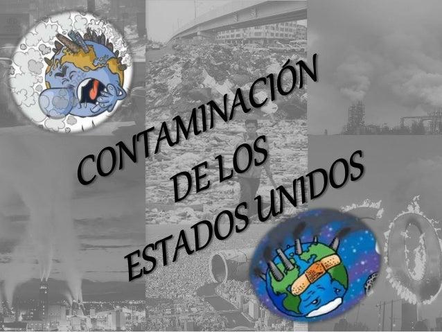 Contamina ción de Estados Unidos Contamina ción del aire Contamina ción auditiva Contamina ciones nucleares Contamina ción...