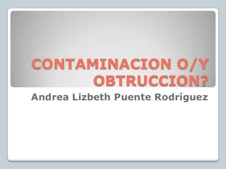 CONTAMINACION O/Y      OBTRUCCION?Andrea Lizbeth Puente Rodríguez