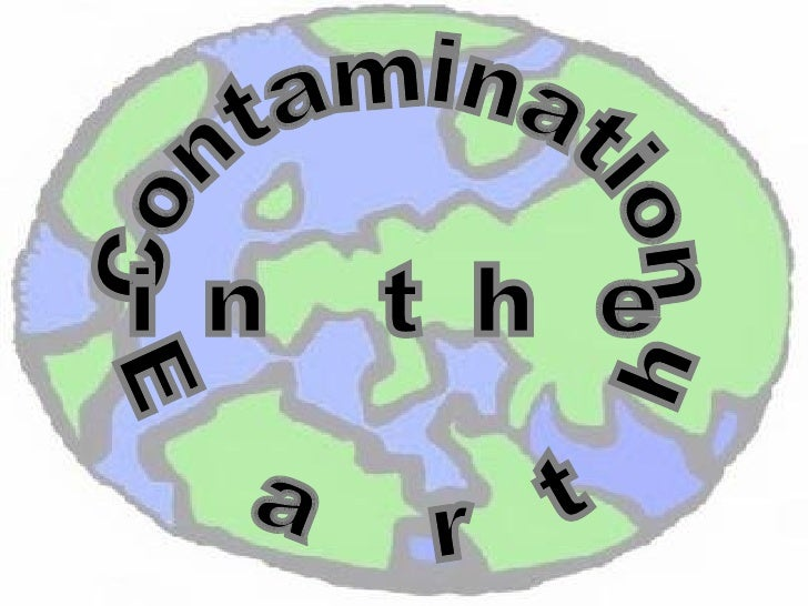 Contamination  in the  Earth