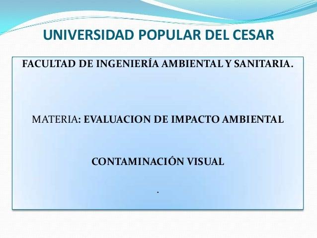 UNIVERSIDAD POPULAR DEL CESARFACULTAD DE INGENIERÍA AMBIENTAL Y SANITARIA. MATERIA: EVALUACION DE IMPACTO AMBIENTAL       ...