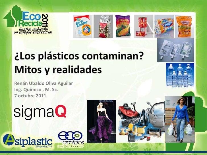 ¿Los plásticos contaminan?<br />Mitos y realidades<br />Renán Ubaldo Oliva Aguilar<br />Ing. Químico , M. Sc.<br />7 octub...