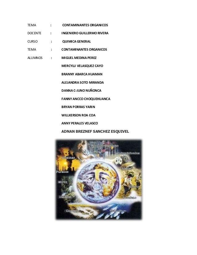 TEMA : CONTAMINANTES ORGANICOS DOCENTE : INGENIERO GUILLERMO RIVERA CURSO : QUIMICA GENERAL TEMA : CONTAMINANTES ORGANICOS...