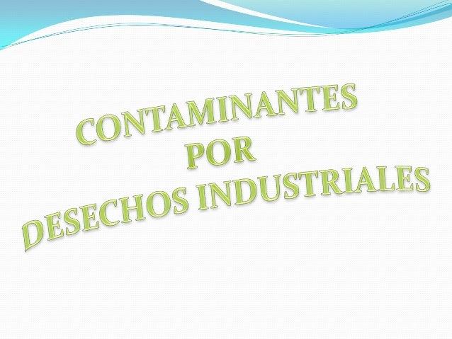 Contaminación industrial: Emisión de sustancias nocivas, tóxicas o peligrosas, directa o indirectamente de las instalacion...