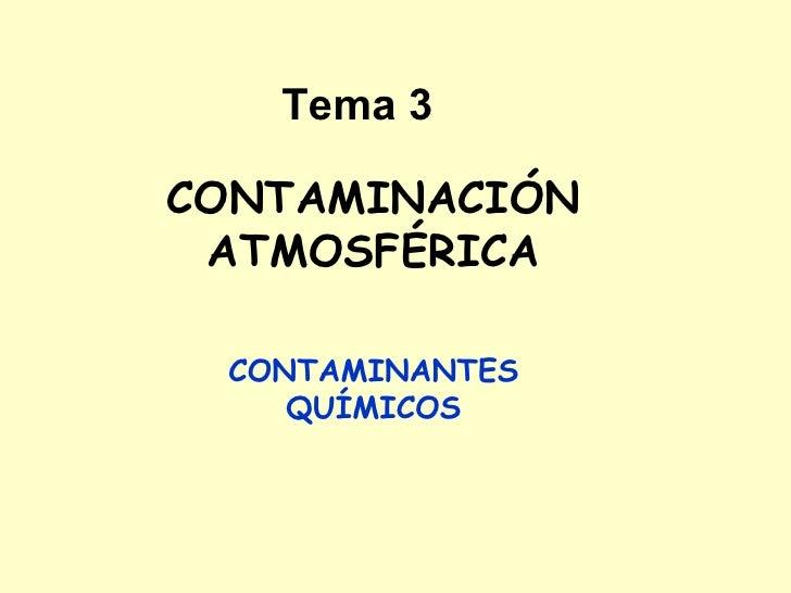 Tema 3 CONTAMINACIÓN ATMOSFÉRICA CONTAMINANTES QUÍMICOS