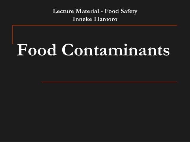 Food Contaminants Lecture Material - Food Safety Inneke Hantoro