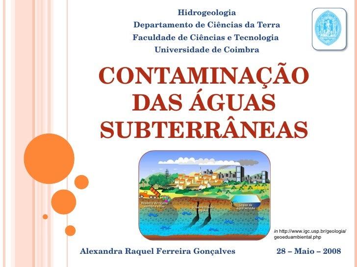 CONTAMINAÇÃO DAS ÁGUAS SUBTERRÂNEAS Hidrogeologia Departamento de Ciências da Terra Faculdade de Ciências e Tecnologia  Un...