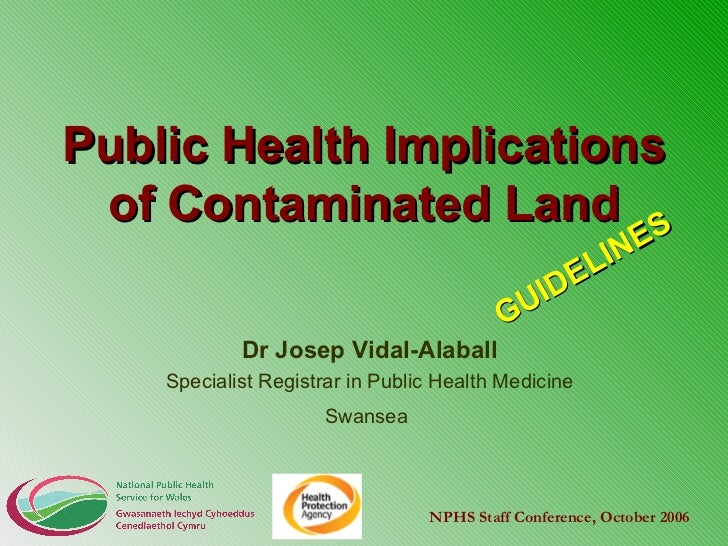 Public Health Implications of Contaminated Land Dr Josep Vidal-Alaball Specialist Registrar in Public Health Medicine Swan...
