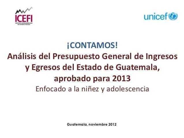 ¡CONTAMOS!Análisis del Presupuesto General de Ingresos    y Egresos del Estado de Guatemala,             aprobado para 201...