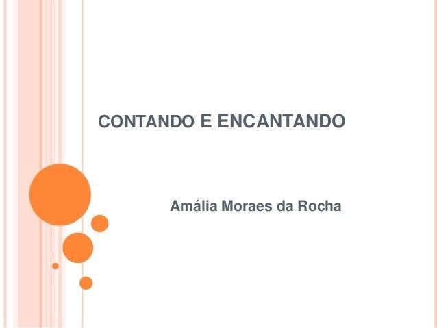 CONTANDO E ENCANTANDO  Amália Moraes da Rocha