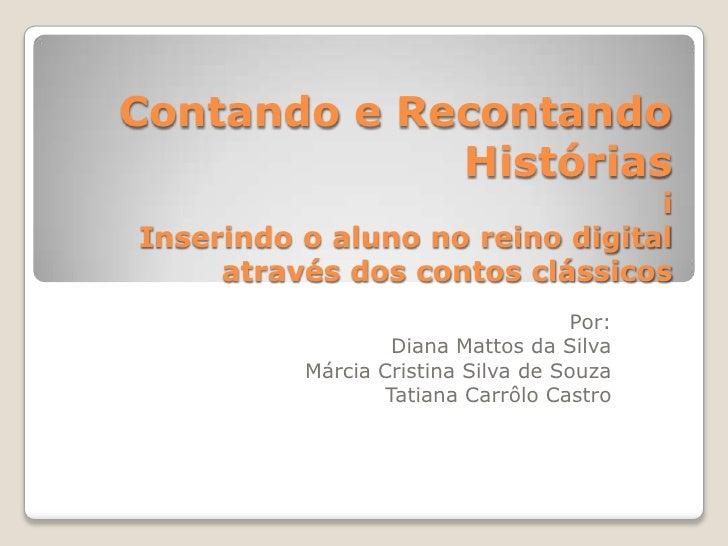 Contando e Recontando             Histórias                                 iInserindo o aluno no reino digital     atravé...