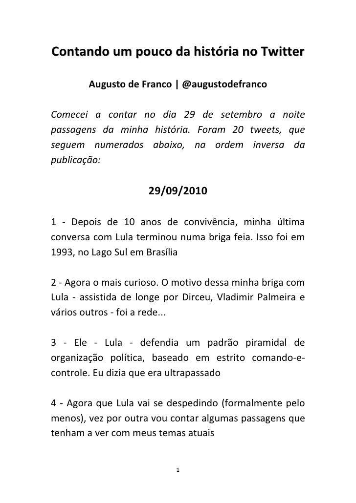 Contando um pouco da história no Twitter<br />Augusto de Franco | @augustodefranco<br />Comecei a contar no dia 29 de sete...
