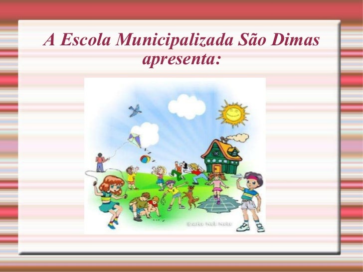 A Escola Municipalizada São Dimas apresenta: