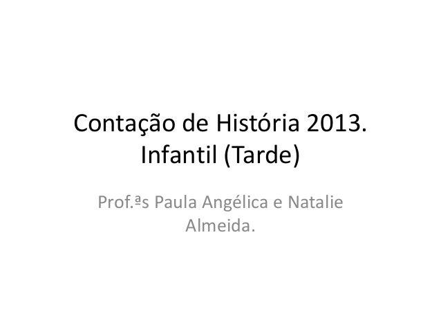 Contação de História 2013. Infantil (Tarde) Prof.ªs Paula Angélica e Natalie Almeida.