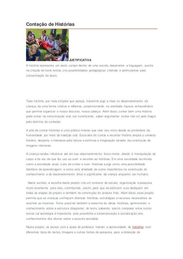 Contação de Histórias JUSTIFICATIVA A história representa um vasto campo dentro de uma escola, desenvolve a linguagem, aux...