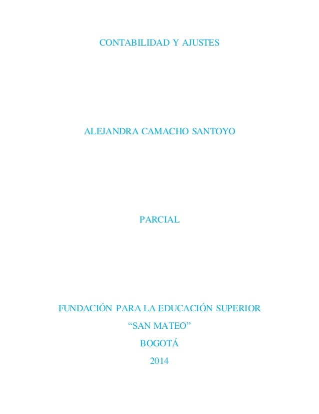 """CONTABILIDAD Y AJUSTES  ALEJANDRA CAMACHO SANTOYO  PARCIAL  FUNDACIÓN PARA LA EDUCACIÓN SUPERIOR  """"SAN MATEO""""  BOGOTÁ  201..."""