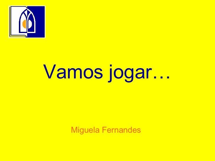 Vamos jogar… Miguela Fernandes