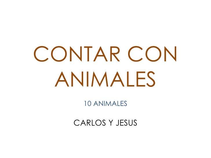 CONTAR CON ANIMALES    10 ANIMALES  CARLOS Y JESUS