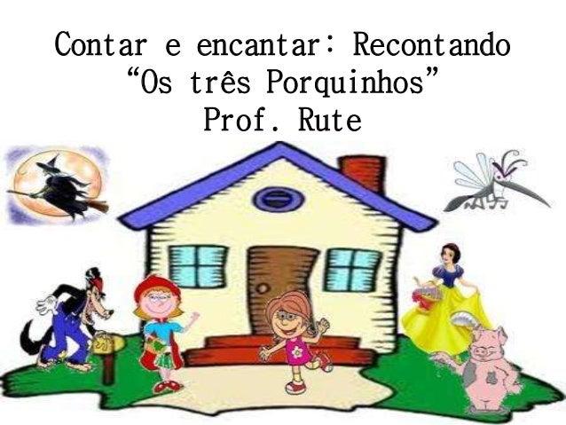 """Contar e encantar: Recontando  """"Os três Porquinhos""""  Prof. Rute"""