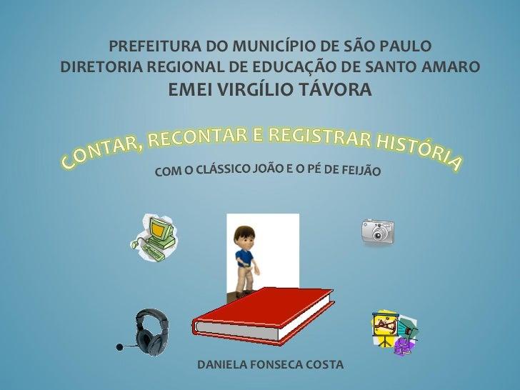 PREFEITURA DO MUNICÍPIO DE SÃO PAULO DIRETORIA REGIONAL DE EDUCAÇÃO DE SANTO AMARO EMEI VIRGÍLIO TÁVORA DANIELA FONSECA CO...