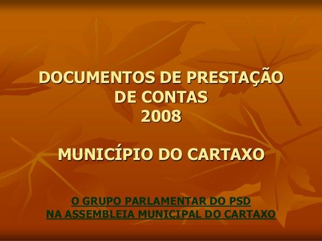 DOCUMENTOS DE PRESTAÇÃO DE CONTAS 2008 MUNICÍPIO DO CARTAXO O GRUPO PARLAMENTAR DO PSD NA ASSEMBLEIA MUNICIPAL DO CARTAXO