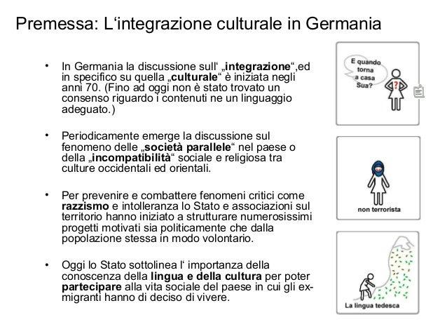 """Premessa: L'integrazione culturale in Germania • In Germania la discussione sull' """"integrazione"""",ed in specifico su quella..."""