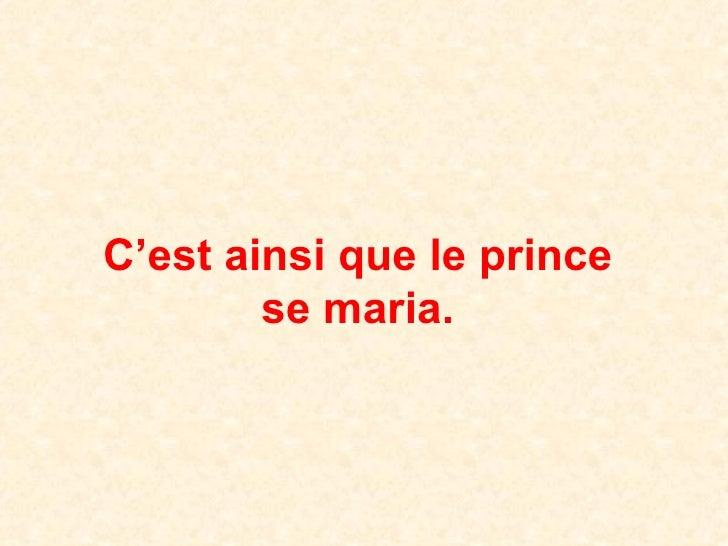 C'est ainsi que le prince  se maria.