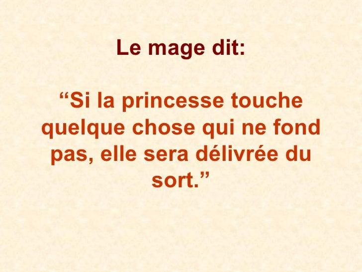 """Le mage dit: """"Si la princesse touche quelque chose qui ne fond pas, elle sera délivrée du sort."""""""